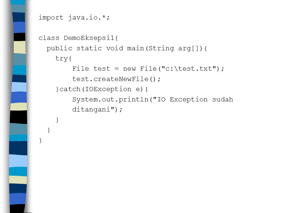 import java.io.*; class DemoEksepsi1{ public static void main(String arg[]){ try{ File test = new File( c:\test.txt );